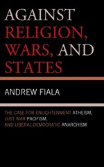 Against Religion, Wars, and States 0 9781442223073 1442223073