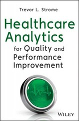 Healthcare Analytics for Quality and Performance Improvement 1st Edition 9781118519691 1118519698