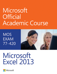Exam 77-420 Microsoft Excel 2013 1st Edition 9780470133088 0470133082