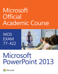 MOS Exam 77-422: Microsoft PowerPoint 2013 1st Edition 9781118734797 1118734793