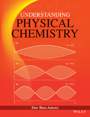 Understanding Physical Chemistry 1st Edition 9781118719282 111871928X