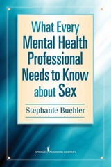 What Every Mental Health Professional Needs to Know about Sex 1st Edition 9780826171214 0826171214