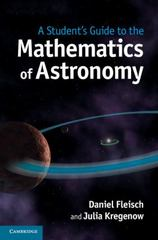A Student's Guide to the Mathematics of Astronomy 1st Edition 9781107610217 1107610214