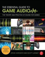 The Essential Guide to Game Audio 1st Edition 9780415706704 041570670X