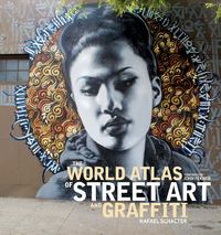 The World Atlas of Street Art and Graffiti 1st Edition 9780300199420 0300199422
