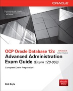 OCP Oracle Database 12c Advanced Administration Exam Guide (Exam 1Z0-063) 3rd Edition 9780071830058 0071830057