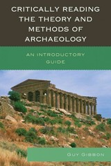 Critically Reading the Theory and Methods of Archaeology 1st Edition 9780759123427 075912342X