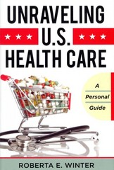 Unraveling U. S. Health Care 1st Edition 9781442222977 1442222972