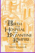 The Birth of the Hospital in the Byzantine Empire 1st Edition 9780801856570 0801856574