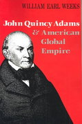 John Quincy Adams and American Global Empire 1st Edition 9780813190587 0813190584