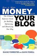 How to Make Money with Your Blog: The Ultimate Reference Guide for Building, Optimizing, and Monetizing Your Blog 1st edition 9780071508575 0071508570