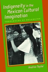 Indigeneity in the Mexican Cultural Imagination 1st Edition 9780816530663 0816530661