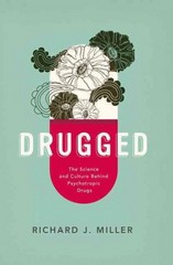 Drugged: The Science and Culture Behind Psychotropic Drugs 1st Edition 9780199957989 0199957983
