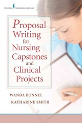 Proposal Writing for Nursing Capstones and Clinical Projects 1st Edition 9780826122889 0826122884