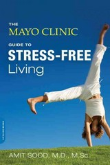 The Mayo Clinic Guide to Stress-Free Living 1st Edition 9780738217123 0738217123