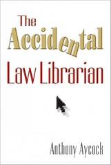 The Accidental Law Librarian 0 9781573878029 1573878022