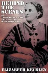 Behind the Scenes, or, Thirty Years and Slave, and Four Years in the White House 1st Edition 9781434441942 1434441946