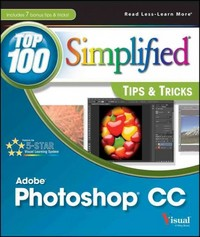 Photoshop CC Top 100 Simplified Tips and Tricks 1st Edition 9781118643822 1118643828