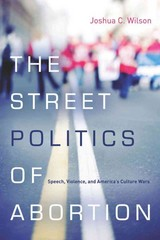 The Street Politics of Abortion 1st Edition 9780804785341 0804785341