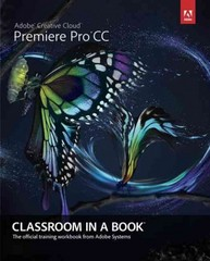 Adobe Premiere Pro CC Classroom in a Book 1st Edition 9780321919380 0321919386