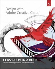 Design with Adobe Creative Cloud Classroom in a Book 1st Edition 9780321940513 0321940512