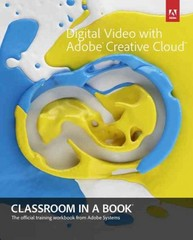 Digital Video with Adobe Creative Cloud Classroom in a Book 1st Edition 9780321934024 0321934024