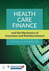 Health Care Finance and the Mechanics of Insurance and Reimbursement 1st Edition 9781284026153 1284026159