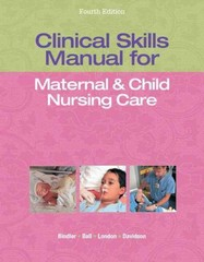 Clinical Skills Manual for Maternal & Child Nursing Care 4th Edition 9780133145823 0133145824