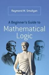 A Beginner's Guide to Mathematical Logic 1st Edition 9780486492377 0486492370