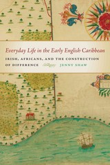 Everyday Life in the Early English Caribbean 1st Edition 9780820346625 0820346624