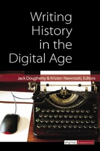 Writing History in the Digital Age 1st Edition 9780472052066 0472052063