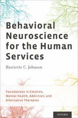 Behavioral Neuroscience for the Human Services: Foundations in Emotion, Mental Health, Addiction, and Alternative Therapies 1st Edition 9780199794225 0199794227