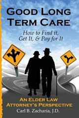 Good Long Term Care - How to Find It, Get It, and Pay for It 1st Edition 9780615768038 0615768032