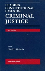 Weinreb's Leading Constitutional Cases on Criminal Justice 2013 2013th Edition 9781609303020 1609303024
