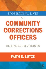 Professional Lives of Community Corrections Officers: The Invisible Side of Reentry 1st Edition 9781452242262 1452242267