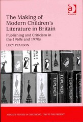 The Making of Modern Children's Literature in Britain 1st Edition 9781317024767 1317024761