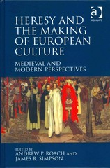 Heresy and the Making of European Culture 1st Edition 9781317122500 131712250X