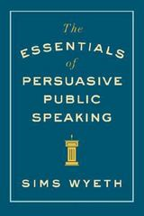 The Essentials of Persuasive Public Speaking 1st Edition 9780393346046 0393346048
