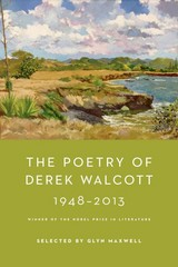 The Poetry of Derek Walcott 1948-2013 1st Edition 9780374125615 0374125619