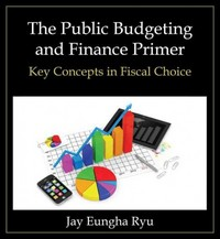 The Public Budgeting and Finance Primer 1st Edition 9780765637994 0765637995