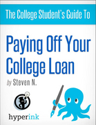 The College Student's Guide to Paying Off Your College Loan 1st Edition 9781614648642 1614648646