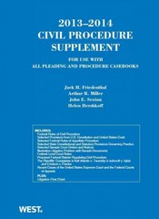 Friedenthal, Miller, Sexton and Hershkoff's Civil Procedure 2013-2014 Supplement for Use with All Pleading and Procedure Casebooks 2013th Edition 9780314288448 0314288449