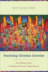 Practicing Christian Doctrine 1st Edition 9780801049330 0801049334