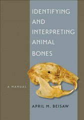 Identifying and Interpreting Animal Bones 1st Edition 9781623490263 162349026X