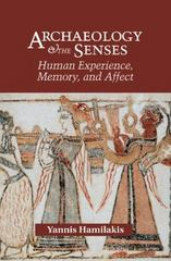 Archaeology and the Sense - Human Experience, Memory, and Affect 1st Edition 9780521545990 0521545994