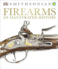Firearms: An Illustrated History 1st Edition 9781465416056 1465416056