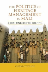 The Politics of Heritage Management in Mali 1st Edition 9781611320954 161132095X