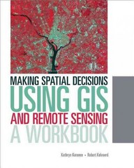 Making Spatial Decisions Using GIS and Remote Sensing 1st Edition 9781589483361 1589483367