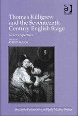 Thomas Killigrew and the Seventeenth-Century English Stage 1st Edition 9781317010395 1317010396