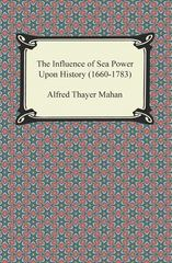 The Influence of Sea Power upon History 1st Edition 9781420948479 1420948474